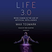 Life 3.0: Being Human in the Age of Artificial Intelligence Audiobook by Max Tegmark Narrated by Rob Shapiro