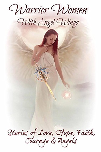Download for free Warrior Women With Angel Wings: Stories of Love, Hope, Courage & Angels