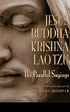 JESUS, BUDDHA, KRISHNA, LAO TZU: The Parallel Sayings