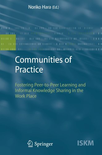 Communities of Practice: Fostering Peer-to-Peer Learning and Informal Knowledge Sharing in the Work Place (Information S