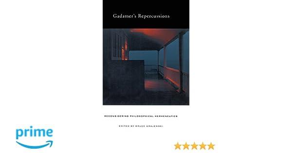 Gadamers Repercussions: Reconsidering Philosophical Hermeneutics