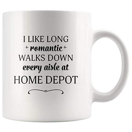 Home Depot Mug - I Like Long Romantic Walks Down Every Aisle At Home Depot Funny Coffee Mugs for Women & Men - 11 oz Cup Printed Both Sides