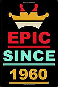 Epic Since 1960: Birthday Lined Notebook / Journal Gift ...