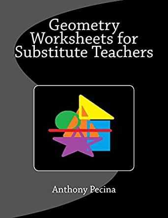 Geometry Worksheets for Substitute Teachers, Anthony Pecina ...