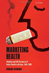 Marketing Health: Smoking and the Discourse of Public Health in Britain, 1945-2000