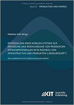 Entwicklung eines mobilen Systems zur Erfassung und Erschliessung von Ressourceneffizienzpotenzialen beim Rueckbau von Infrastruktur und Produkten ... des Forschungsvorhabens (German Edition)