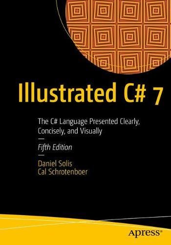 Illustrated C# 7: The C# Language Presented Clearly, Concisely, and Visually by Apress