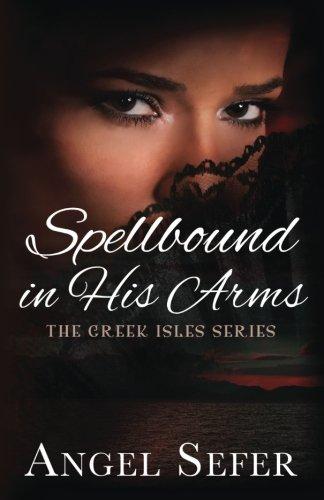 - Spellbound in His Arms (The Greek Isles Series) (Volume 1)