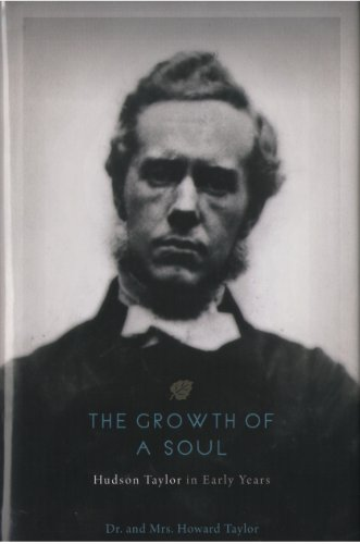 By Dr. & Mrs Howard Taylor The Growth of a Soul (Hudson Taylor, Volume I) (2012) [Hardcover]