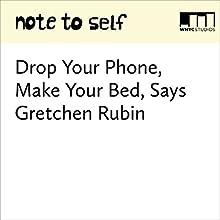 Drop Your Phone, Make Your Bed, Says Gretchen Rubin Miscellaneous by Manoush Zomorodi, Gretchen Rubin
