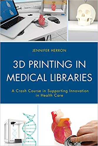 Buy 3D Printing in Medical Libraries: A Crash Course in Supporting