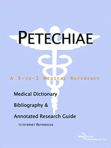 Petechiae - A Medical Dictionary, Bibliography, and Annotated Research Guide to Internet References