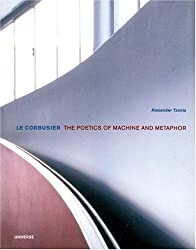 Le Corbusier: The Poetics of Machine and Metaphor (Universe Architecture Series)