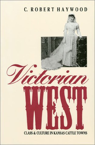 Victorian West: Class and Culture in Kansas Cattle Towns