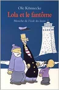 Lola et le fantome ole k nnecke dominique kugler - Ole mi lola albacete ...
