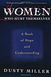 Women Who Hurt Themselves: A Book Of Hope And Understanding by Ed.D. Dusty Miller (1995-04-20)