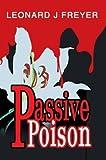 Passive Poison, Leonard Freyer, 0595658083