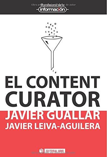 Content curator,El (El Profesional de la Información) Tapa blanda – 13 dic 2013 Javier Leiva-Aguilera Editorial UOC S.L. 8490640181