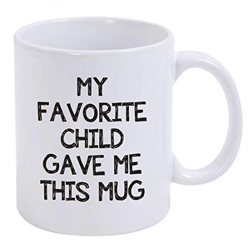 Funny mug-My Favorite Child Gave Me This Mug-11 OZ Ceramic Coffee Cug-Gag Father's Day Present Idea From Daughter, Son, Kids