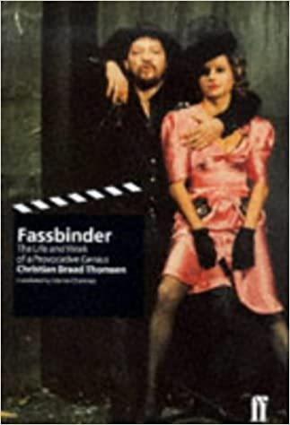 Fassbinder: The Life and Work of a Genius: The Life and Work of a Provocative Genius