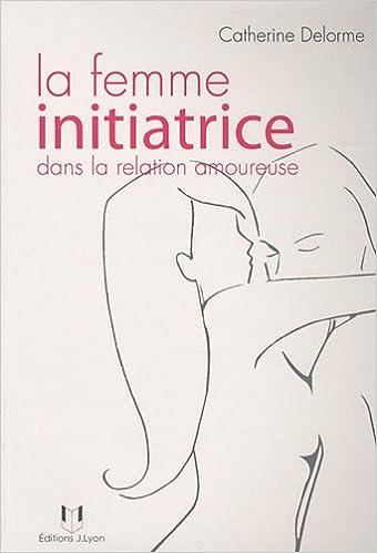 Lire La femme initiatrice dans la relation amoureuse epub pdf