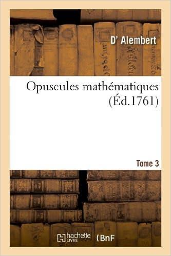 Opuscules mathématiques. Tome 3: ou Mémoires sur différens sujets de géométrie, de méchanique, d'optique, d'astronomie. epub pdf