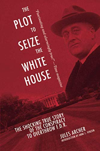 Plot to Seize the White House: The Shocking TRUE Story of the Conspiracy to Overthrow F.D.R. (Butler White)
