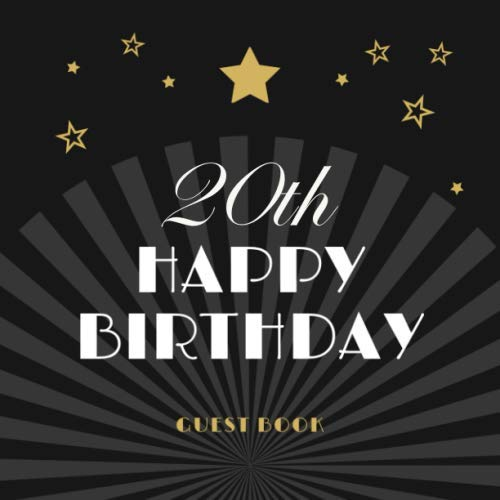 20th Birthday Guest Book: 20 Years Happy Birthday Party Celebration Keepsake Memory Book For Family & Friends To Write Best Wishes Or Messages with Gift Log and Photos Gifts for  Her, Him