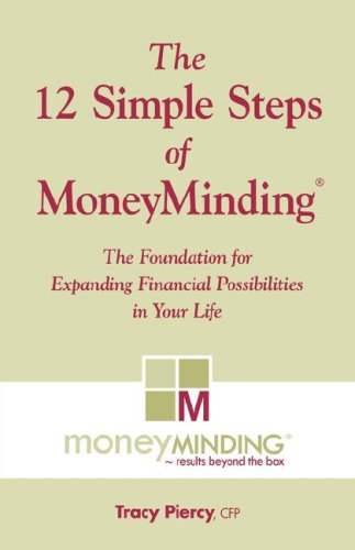 The 12 Simple Steps of MoneyMinding: The Foundation for Expanding Financial Possibilities in Your Life