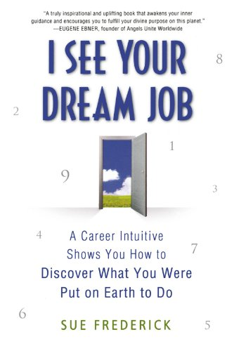 Image of I See Your Dream Job: A Career Intuitive Shows You How to Discover What You Were Put on Earth to Do