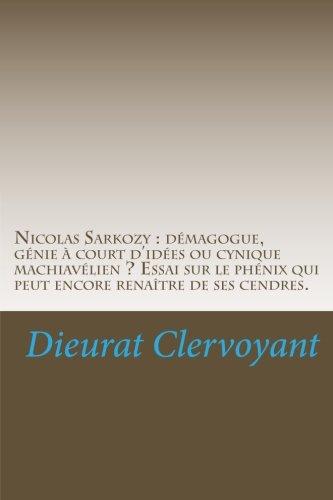 Nicolas Sarkozy : démagogue, génie à court d'idées ou cynique machiavélien ? Essai Sur Le Phenix Quipeut Encore renaitre De Ses Cendres (French Edition)
