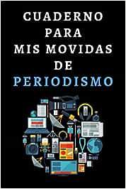 Cuaderno Para Mis Movidas De Periodismo: Ideal Para Regalar A Periodistas - 120 Páginas