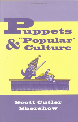 Puppets and ''Popular'' Culture by Cornell University Press
