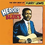 Heroes of the Blues - The Very Best of Furry Lewis