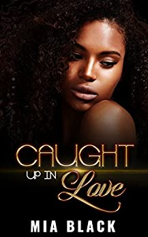 Caught Up In Love (Caught Up Series Book 1) (English Edition) por [Black, Mia]