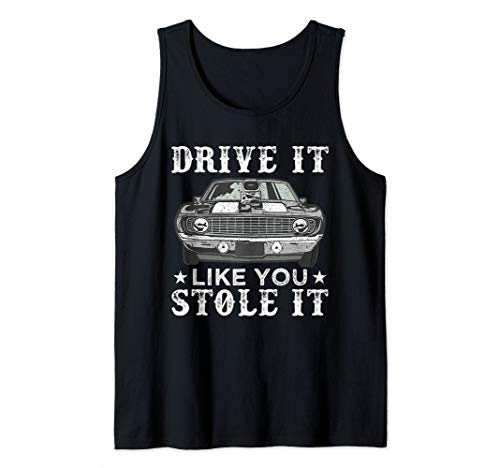 Drive It Like You Stole It Classic Car Racing Hot Rod Gift Tank Top