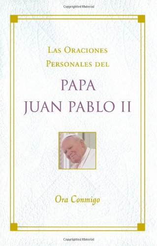 ora-conmigo-life-in-prayer-las-oraciones-personales-del-papa-juan-pablo-ii-the-private-prayers-of-po