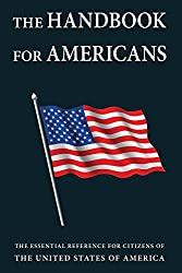 The Handbook for Americans: The Essential Reference for Citizens of the United States of America (Little Book. Big Idea.)