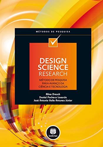 Design Science Research: Método de Pesquisa para Avanço da Ciência e Tecnologia