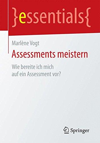 Assessments meistern: Wie bereite ich mich auf ein Assessment vor? (essentials) Taschenbuch – 14. Juli 2015 Marlène Vogt Springer 3658095628 Arbeitspsychologie