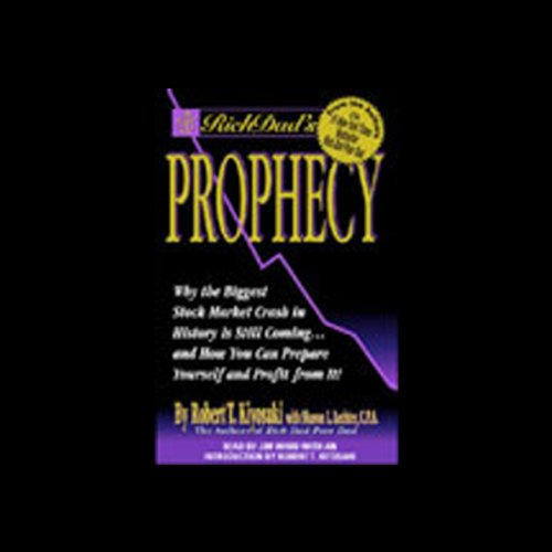 Rich Dad's Prophecy: Why the Biggest Stock Market Crash in History is Coming.and How to Profit from It!