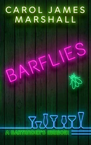 Barflies: A Bartender's Memoir by Carol James Marshall