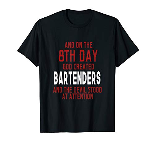 - Funny On The 8th Day God Created Bartenders T-shirt Quote