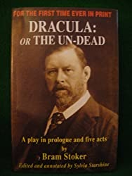 Dracula: or the Un-Dead: A Play in Prologue and Five Acts