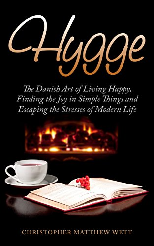 hygge-the-danish-art-of-living-happy-finding-the-joy-in-simple-things-and-escaping-the-stresses-of-m