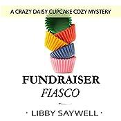 Fundraiser Fiasco: Crazy Daisy Cupcake Cozy Mystery, Book 2 | Libby Saywell