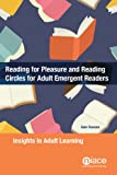 Reading for Pleasure and Reading Circles for Adult Emergent Readers : Insights in Adult Learning, Duncan, Sam, 1862018235