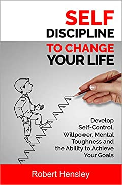 Self-Discipline to Change Your Life: Develop Self-Control, Willpower, Mental Toughness, and the Ability to Achieve Your Goals (Small Changes for Happy Life Series Book 2)