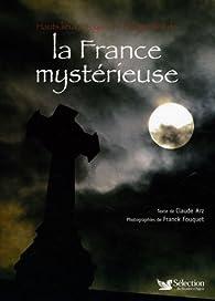 Hauts lieux, croyances et légendes de la France mystérieuse par Claude Arz