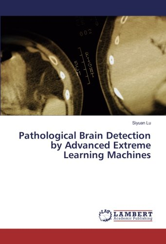Read Online Pathological Brain Detection by Advanced Extreme Learning Machines ebook